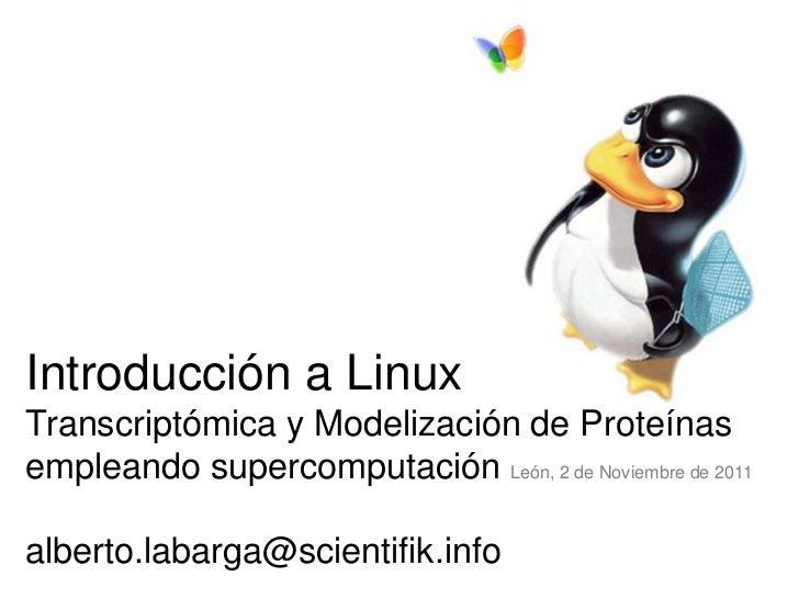 Introducción a LinuxTranscriptómica y Modelización de Proteínasempleando supercomputación León, 2 de Noviembre de 2011albe...