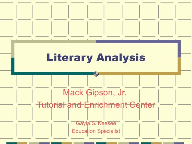 Literary Analysis       Mack Gipson, Jr.Tutorial and Enrichment Center         Gayla S. Keesee        Education Specialist