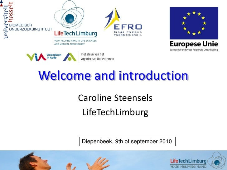 Welcome and introduction       Caroline Steensels        LifeTechLimburg        Diepenbeek, 9th of september 2010