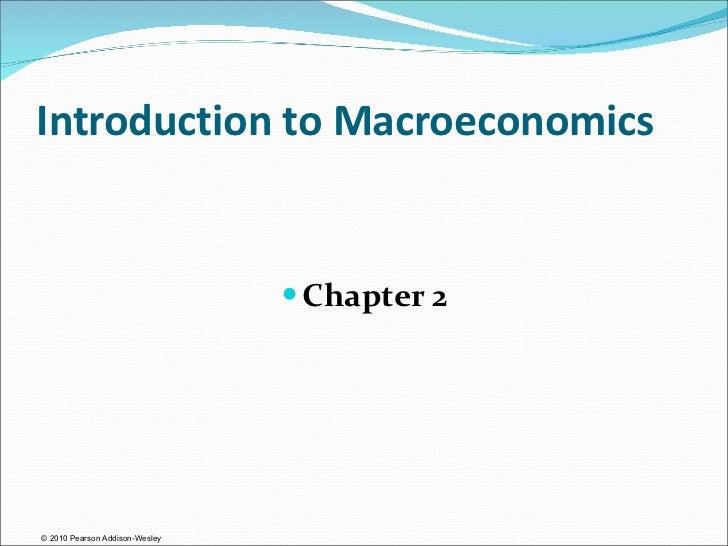 Introduction to Macroeconomics <ul><li>Chapter 2 </li></ul>