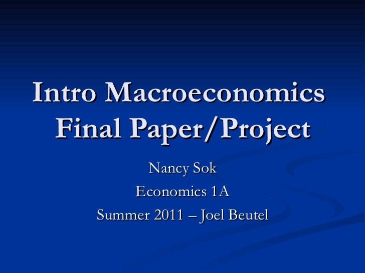Intro Macroeconomics  Final Paper/Project Nancy Sok Economics 1A Summer 2011 – Joel Beutel