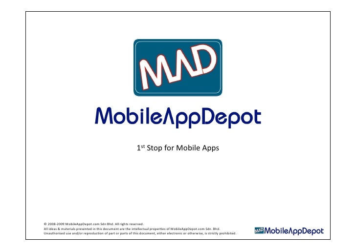 1st Stop for Mobile Apps      © 2008‐2009 MobileAppDepot.com Sdn Bhd. All rights reserved.  All ideas & materials presente...