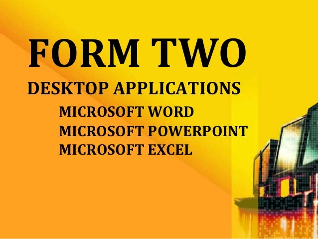 FORM TWODESKTOP APPLICATIONS  MICROSOFT WORD  MICROSOFT POWERPOINT  MICROSOFT EXCEL