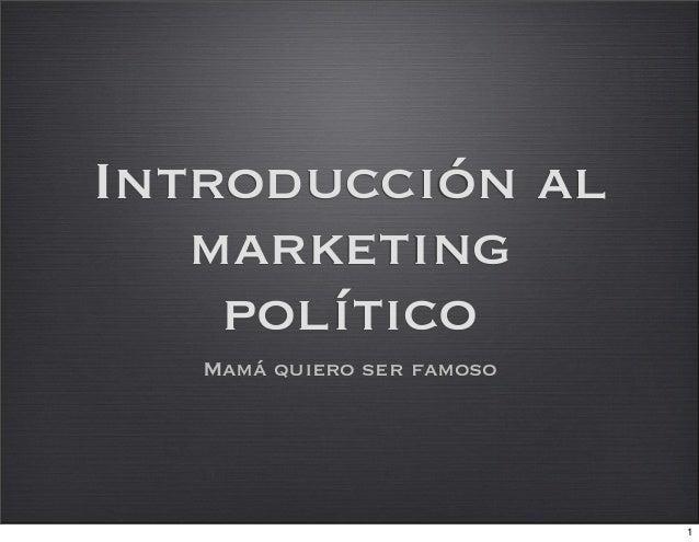 Introducción al marketing político Mamá quiero ser famoso 1