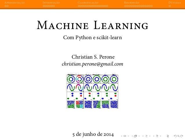 Apresentação Introdução Classificação Regressão Dúvidas Machine Learning Com Python e scikit-learn Christian S. Perone chr...