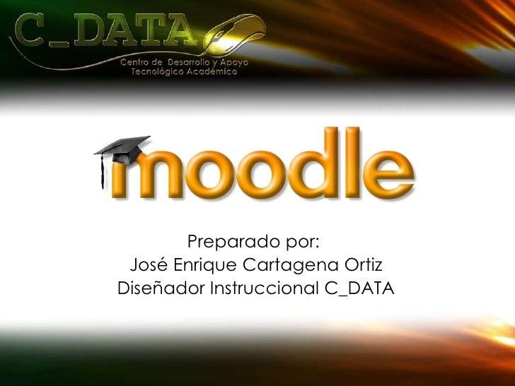 Preparado por:  José Enrique Cartagena Ortiz Diseñador Instruccional C_DATA