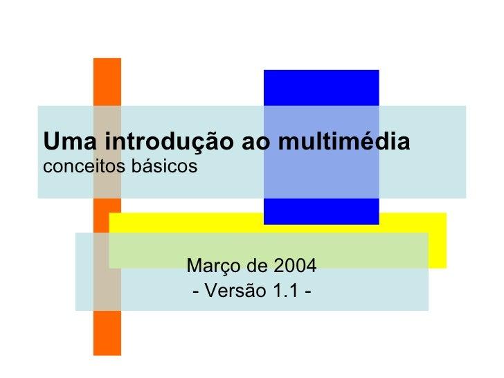 Março de 2004 - Versão 1.1 - Uma introdução ao multimédia conceitos básicos