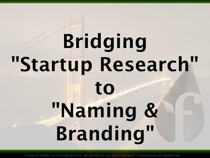 """Bridging""""Startup Research""""         to    """"Naming &     Branding"""""""