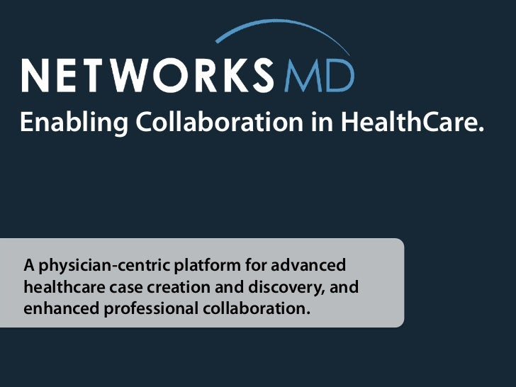 Enabling Collaboration in HealthCare.A physician-centric platform for advancedhealthcare case creation and discovery, ande...