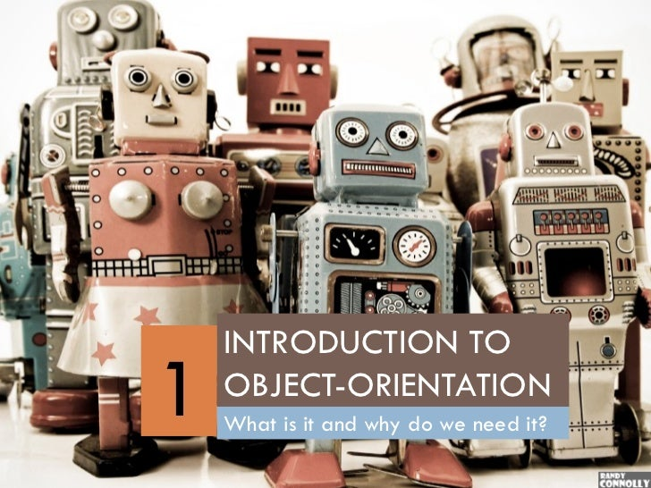 INTRODUCTION TO1   OBJECT-ORIENTATION    What is it and why do we need it?