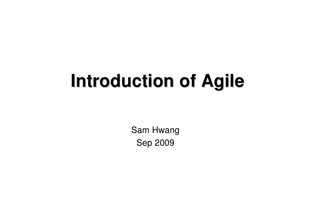 Introduction of Agile         Sam Hwang         Sep 2009