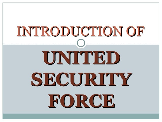 UNITEDUNITED SECURITYSECURITY FORCEFORCE INTRODUCTION OFINTRODUCTION OF