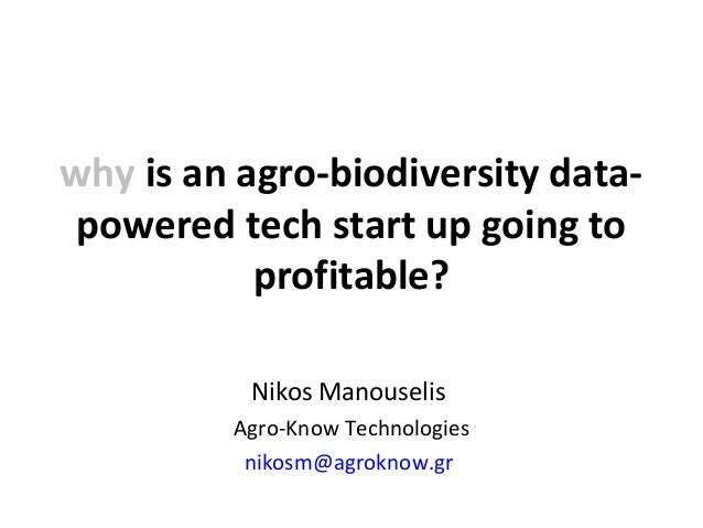 Nikos Manouselis Agro-Know Technologies nikosm@agroknow.gr why is an agro-biodiversity data- powered tech start up going t...