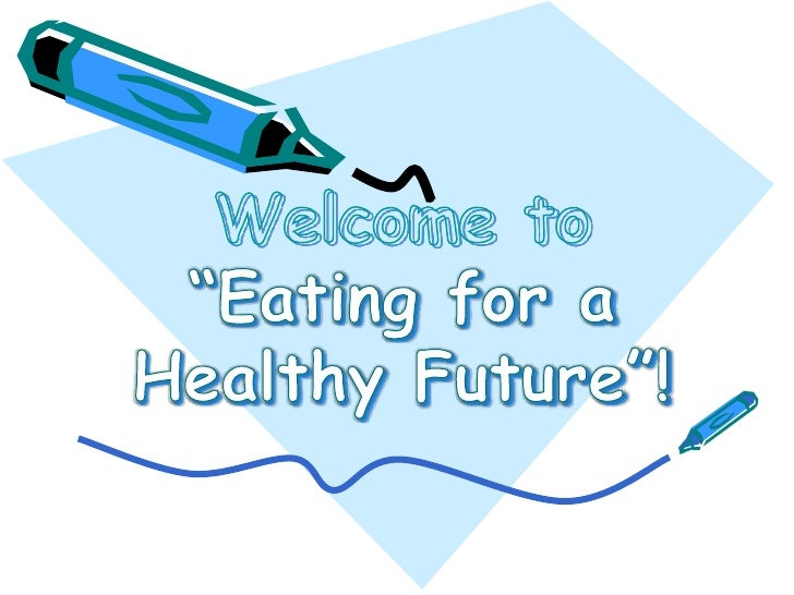 """Welcome to """"Eating for a Healthy Future""""!<br />"""