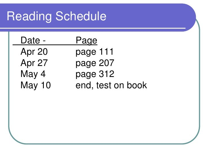 Reading Schedule<br />	Date - 		PageApr 20 	page 111Apr 27  	page 207May 4 		page 312May 10  	end, test on book<br />