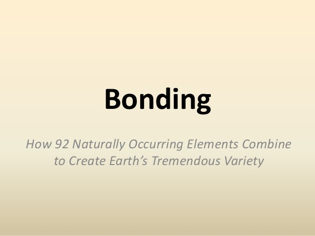 BondingHow 92 Naturally Occurring Elements Combine    to Create Earth's Tremendous Variety