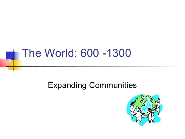 The World: 600 -1300    Expanding Communities