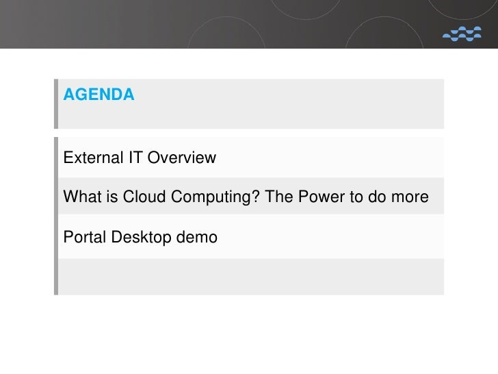 AGENDAExternal IT OverviewWhat is Cloud Computing? The Power to do morePortal Desktop demo