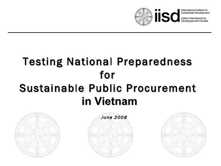 Testing National Preparedness  for  Sustainable Public Procurement   in Vietnam June 2008