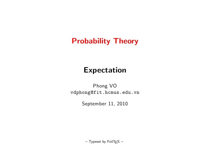 Probability Theory       Expectation         Phong VO vdphong@fit.hcmus.edu.vn      September 11, 2010          – Typeset ...