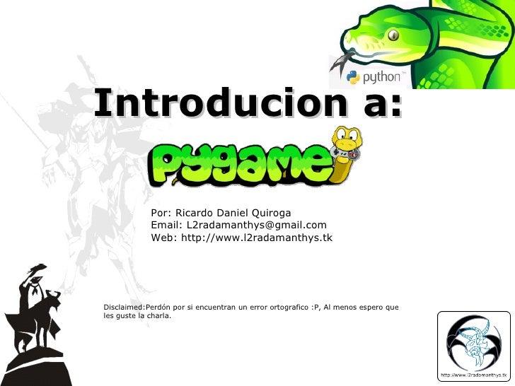 Introducion a: Por: Ricardo Daniel Quiroga Email: L2radamanthys@gmail.com Web: http://www.l2radamanthys.tk Disclaimed: Per...