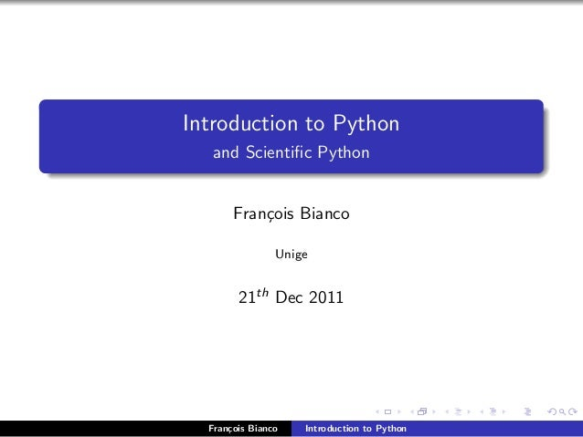 Introduction to Pythonand Scientific PythonFran¸cois BiancoUnige21th Dec 2011Fran¸cois Bianco Introduction to Python