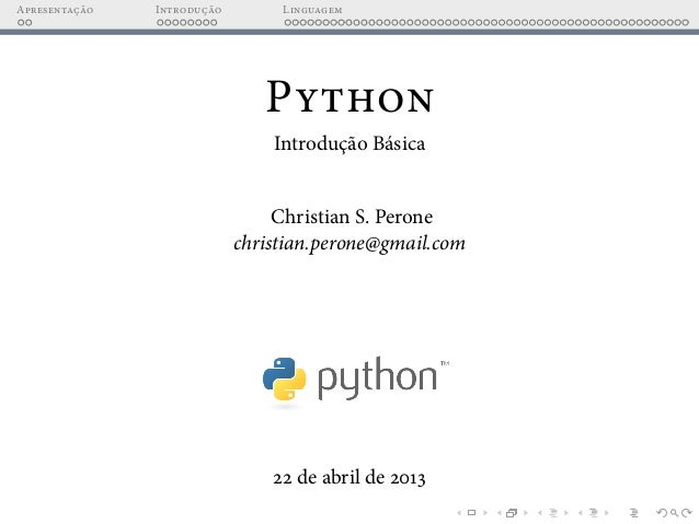 Apresentação Introdução Linguagem Python Introdução Básica Christian S. Perone christian.perone@gmail.com 22 de abril de 2...