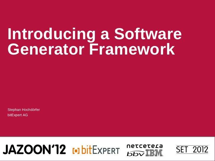 Introducing a SoftwareGenerator FrameworkStephan HochdörferbitExpert AG