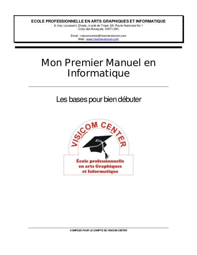 COMPILEE POUR LE COMPTE DE VISICOM CENTER Mon Premier Manuel en Informatique Les bases pour bien débuter ECOLE PROFESSIONN...