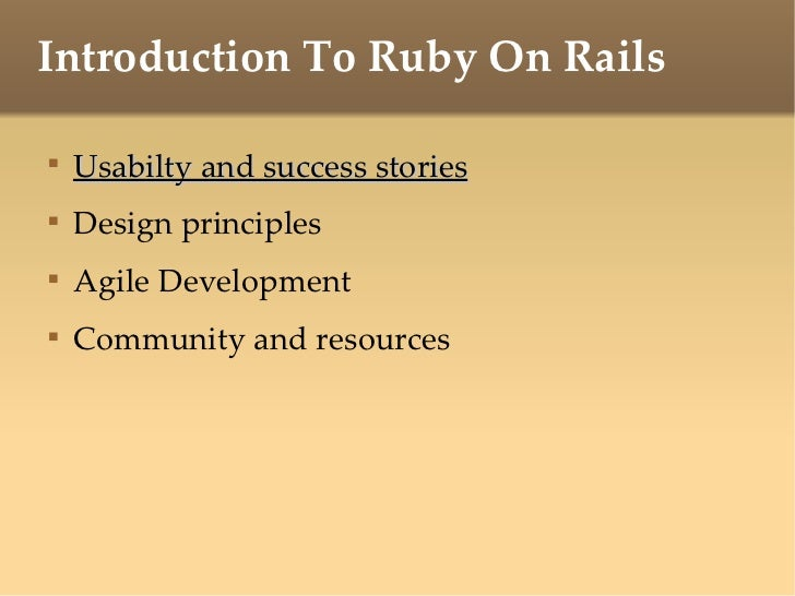 Introduction To Ruby On Rails <ul><li>Usabilty and success stories </li></ul><ul><li>Design principles </li></ul><ul><li>A...