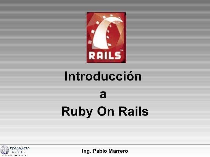 Introducción  a  Ruby On Rails Ing. Pablo Marrero