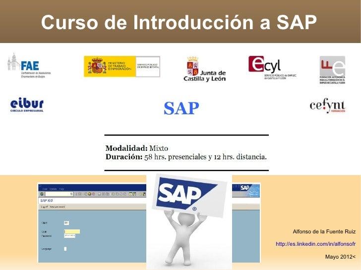 Curso de Introducción a SAP                             Alfonso de la Fuente Ruiz                      http://es.linkedin....