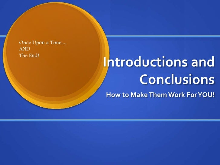 Introductions and Conclusions<br />How to Make Them Work For YOU!<br />Once Upon a Time....<br />AND<br />The End!<br />