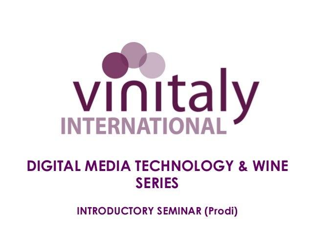 DIGITAL MEDIA TECHNOLOGY & WINE              SERIES     INTRODUCTORY SEMINAR (Prodi)