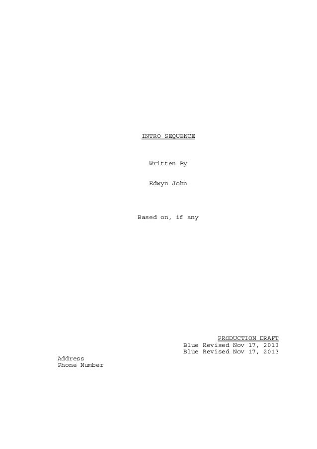INTRO SEQUENCE  Written By Edwyn John  Based on, if any  PRODUCTION DRAFT Blue Revised Nov 17, 2013 Blue Revised Nov 17, 2...