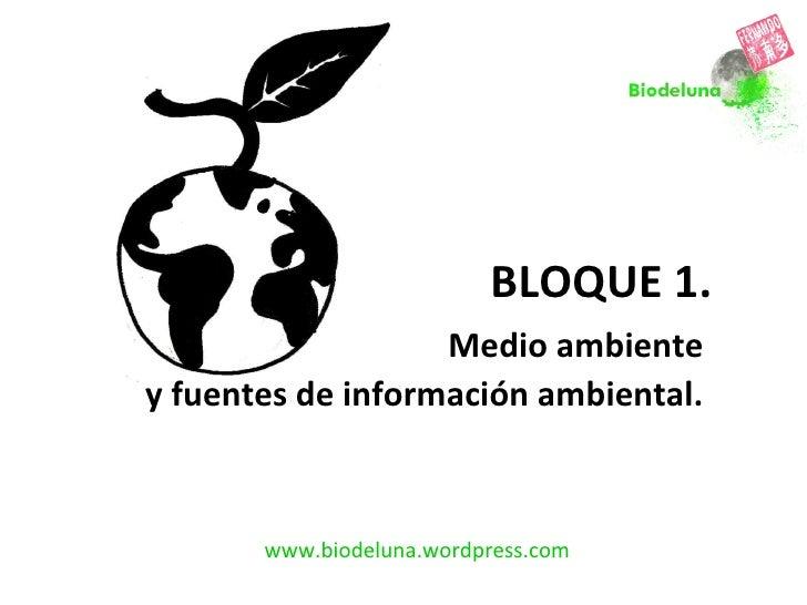BLOQUE 1.   Medio ambiente  y fuentes de información ambiental.  www.biodeluna.wordpress.com