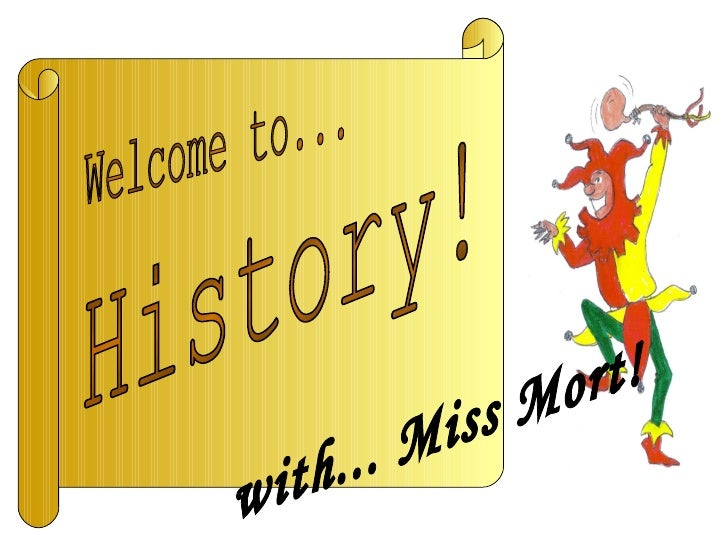 Welcome to... History! with... Miss Mort!