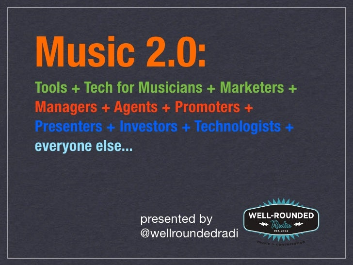 Music 2.0: Tools + Tech for Musicians + Marketers + Managers + Agents + Promoters + Presenters + Investors + Technologists...