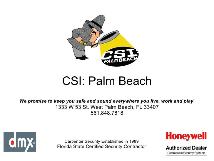 CSI: Palm Beach Carpenter Security Established in 1989 Florida State Certified Security Contractor We promise to keep you ...
