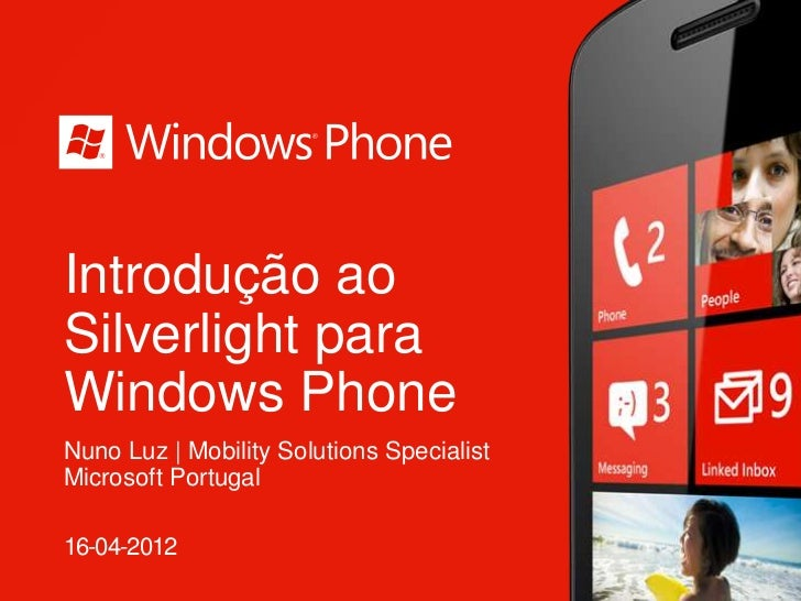 Introdução aoSilverlight paraWindows PhoneNuno Luz | Mobility Solutions SpecialistMicrosoft Portugal16-04-2012