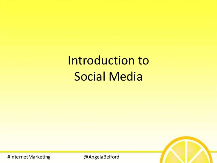 Introduction to                      Social Media#InternetMarketing     @AngelaBelford