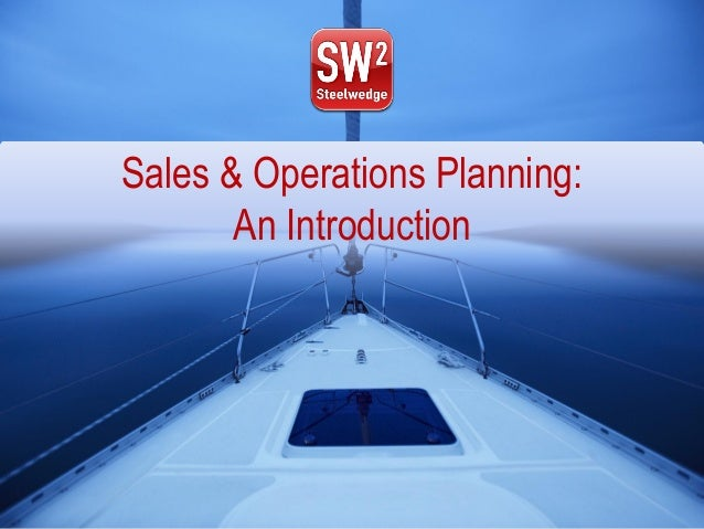 Sales & Operations Planning: An Introduction Sales & Operations Planning: An Introduction