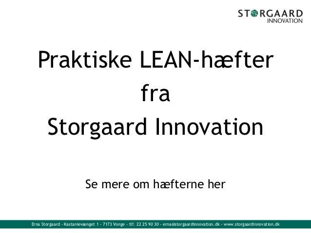 Praktiske LEAN-hæfter             fra    Storgaard Innovation                          Se mere om hæfterne herErna Storgaa...