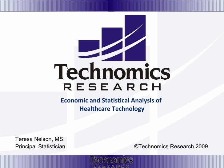 Economic and Statistical Analysis of  Healthcare Technology Teresa Nelson, MS Principal Statistician  ©Technomics Research...