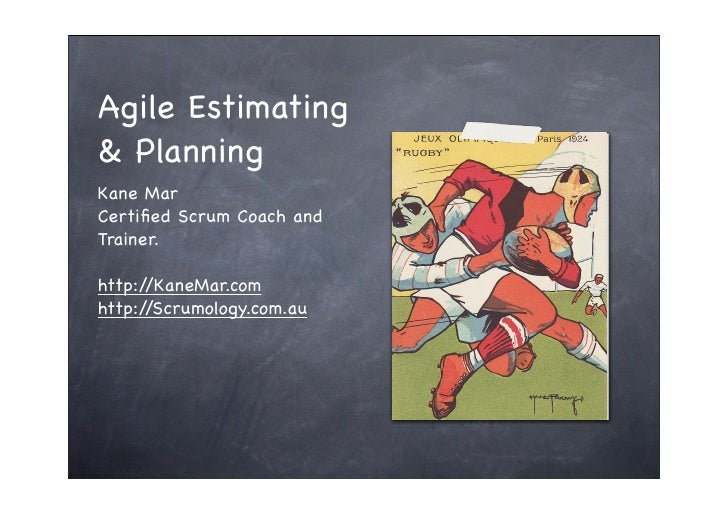 Agile Estimating & Planning Kane Mar Certified Scrum Coach and Trainer.  http://KaneMar.com http://Scrumology.com.au