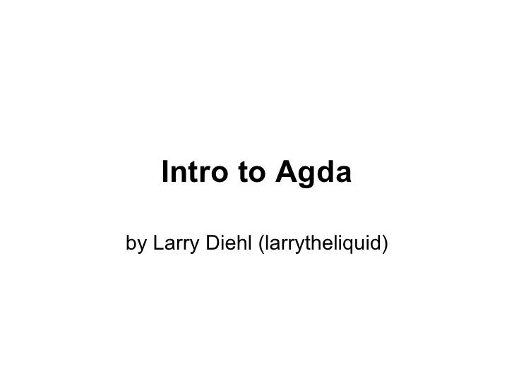 Intro to Agda  by Larry Diehl (larrytheliquid)