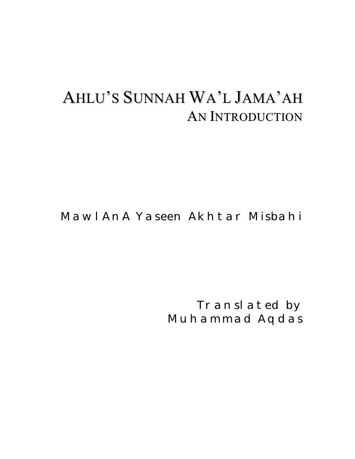 AHLU'S SUNNAH WA'L JAMA'AH               AN INTRODUCTIONMawlAnA Yaseen Akhtar Misbahi               Translated by         ...