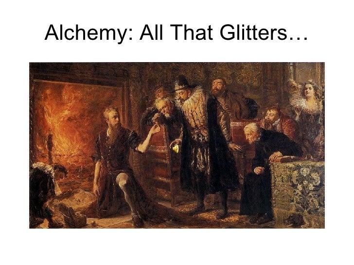 Alchemy: All That Glitters…