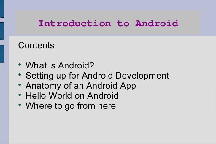 Introduction to Android <ul><li>Contents </li></ul><ul><li>What is Android? </li></ul><ul><li>Setting up for Android Devel...