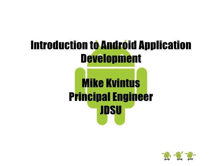 Introduction to Android Application Development Mike Kvintus Principal Engineer JDSU